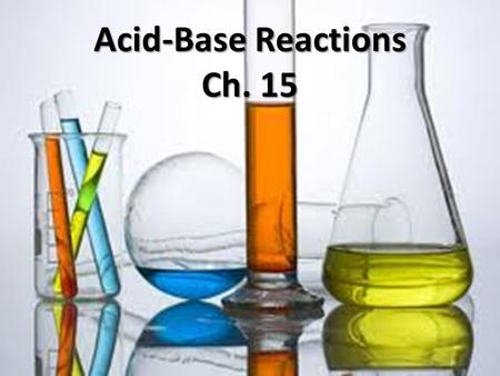 Acid-Base Reactions Ch. 15. Acid-Base Reactions Neutralization reactions Neutralization reactions – pH is changed Produce a salt and H 2 O Produce a salt.