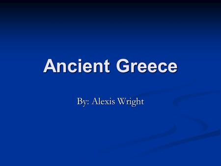 Ancient Greece By: Alexis Wright. Geography The geography of ancient Greece was divided into three regions : the coast, the lowlands, and the mountains.