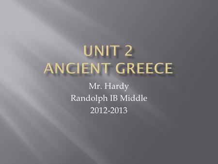 Mr. Hardy Randolph IB Middle 2012-2013.  Located in Southern Europe  North of the Mediterranean Sea  80% of Greece is mountainous  Mount Olympus is.
