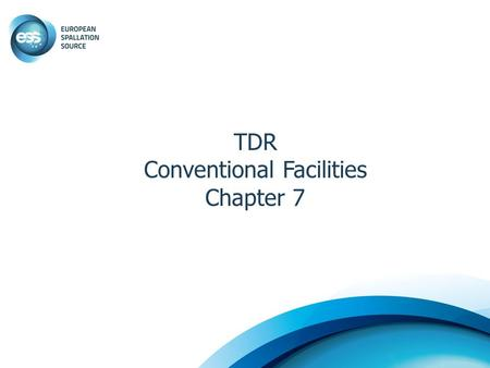 TDR Conventional Facilities Chapter 7. The site 1.Where the ESS property is located 2.How the property looks today and what kind of activities there is.