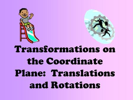 Transformations on the Coordinate Plane: Translations and Rotations.