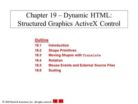  2000 Deitel & Associates, Inc. All rights reserved. Chapter 19 – Dynamic HTML: Structured Graphics ActiveX Control Outline 19.1Introduction 19.2Shape.