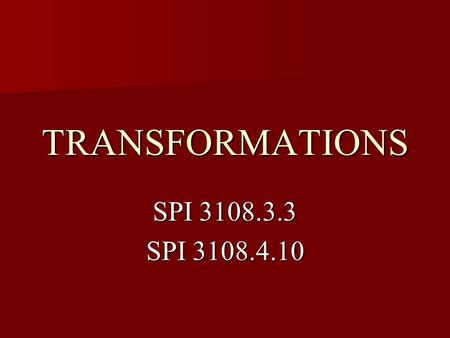 TRANSFORMATIONS SPI 3108.3.3 SPI 3108.4.10. TYPES OF TRANSFORMATIONS Reflections – The flip of a figure over a line to produce a mirror image. Reflections.