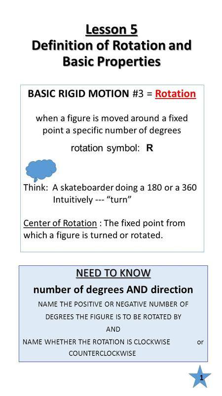 Lesson 5 Definition of Rotation and Basic Properties 1 NEED TO KNOW number of degrees AND direction NAME THE POSITIVE OR NEGATIVE NUMBER OF DEGREES THE.