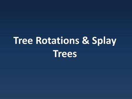Tree Rotations & Splay Trees. BST Structure BST's only perform well when balanced But common cases lead to unbalanced trees.