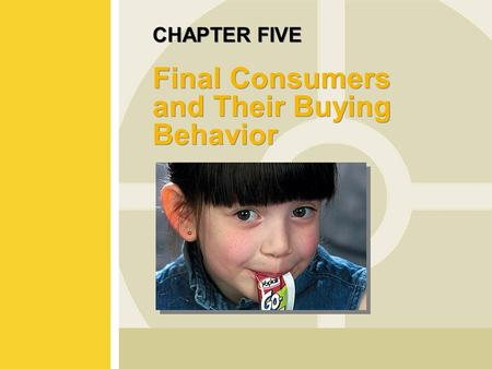 CHAPTER FIVE Final Consumers and Their Buying Behavior.