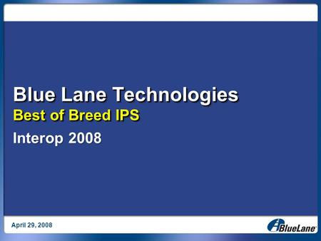 Blue Lane Technologies Best of Breed IPS April 29, 2008 Interop 2008.