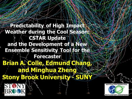 Predictability of High Impact Weather during the Cool Season: CSTAR Update and the Development of a New Ensemble Sensitivity Tool for the Forecaster Brian.