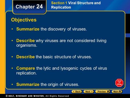 Section 1 Viral Structure and Replication Chapter 24 Objectives Summarize the discovery of viruses. Describe why viruses are not considered living organisms.