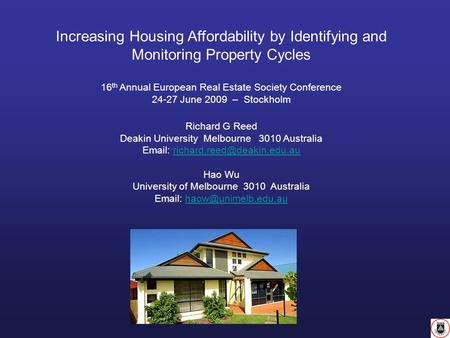 Increasing Housing Affordability by Identifying and Monitoring Property Cycles 16 th Annual European Real Estate Society Conference 24-27 June 2009 – Stockholm.