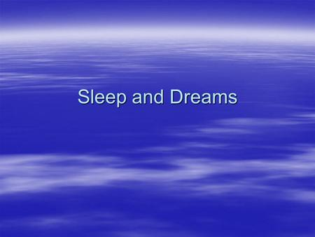 Sleep and Dreams. I. Facts about Sleep  One-Third of our adult lives are spent in sleep  Experts recommend 8 hours of sleep a night –A typical adult.