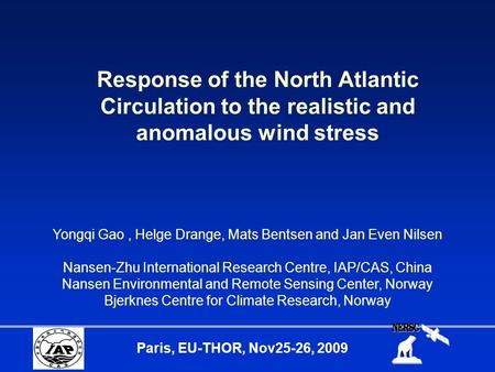 Paris, EU-THOR, Nov25-26, 2009 Response of the North Atlantic Circulation to the realistic and anomalous wind stress Yongqi Gao, Helge Drange, Mats Bentsen.