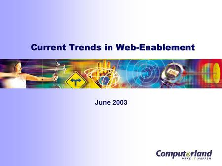 "Current Trends in Web-Enablement June 2003. 2 The ""Real-Time"" Enterprise  Extending business processes and operations  To the end-user via the web "