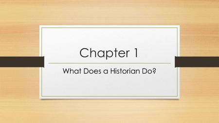 Chapter 1 What Does a Historian Do?. Lesson 1 Why Study History?