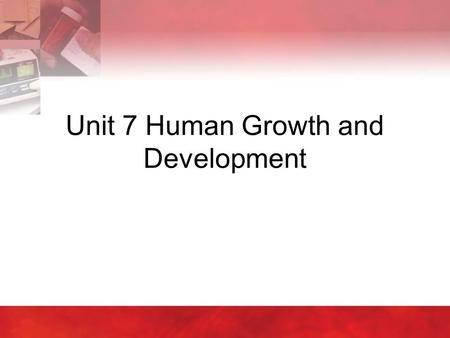 Unit 7 Human Growth and Development