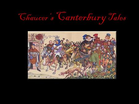 Chaucer's Canterbury Tales. Historical Context Late Middle Ages (13th,15th centuries), Middle English Feudalism: upper nobility class maintained control.