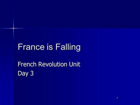 1 France is Falling French Revolution Unit Day 3.