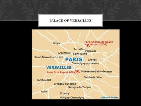 PALACE OF VERSAILLES. - In 1685, 36,000 people and 6,000 horses started the construction work of the 500 meters long palace, which took altogether 50.