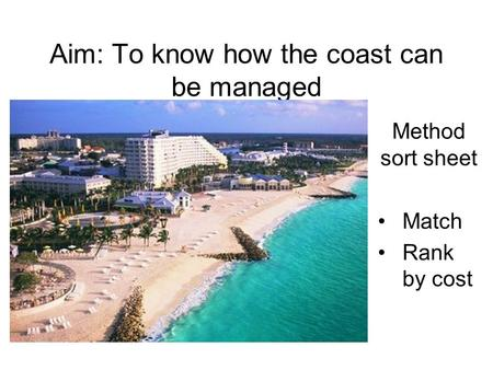 Aim: To know how the coast can be managed Method sort sheet Match Rank by cost.