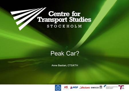 Peak Car? Anne Bastian, CTS/KTH. Source: OECD International Transport Forum, Trends in the transport sector 2012.