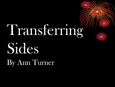 Transferring Sides By Ann Turner. NECESSARY CONCEPTS Body Image- must be able to label body parts and understand the range of movements of body parts.