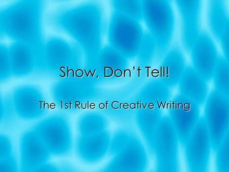 Show, Don't Tell! The 1st Rule of Creative Writing.