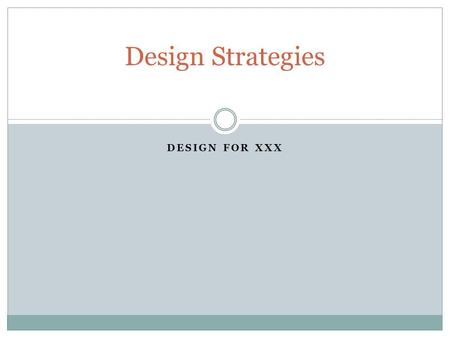 DESIGN FOR XXX Design Strategies. Design for X Design Strategies 1/4/2016 2 Part shape strategies:  adhere to specific process design guidelines  if.