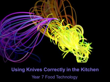 Using Knives Correctly in the Kitchen Year 7 Food Technology.