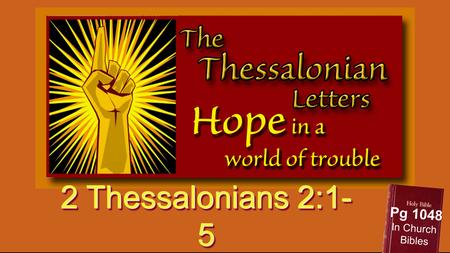 "2 Thessalonians 2:1- 5 Pg 1048 In Church Bibles. And you shall know the truth, and the truth shall make you free."" John 8:32."