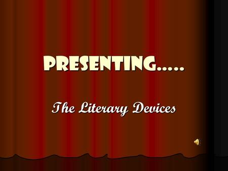 Presenting….. The Literary Devices. Once upon a time in the land of written language there lived 3 literary devices…
