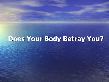 Does Your Body Betray You?.  You may think that you are making yourself perfectly clear, but could your body language be telling the world a totally.
