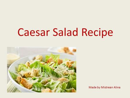 Caesar Salad Recipe Made by Mistrean Alina. Recipe: Prep time: 30 minutes Yield: Serves 4-6 for a main course or up to 8-12 for a side salad. If you have.