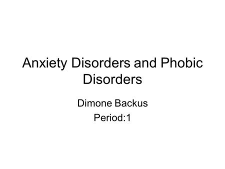 Anxiety Disorders and Phobic Disorders Dimone Backus Period:1.