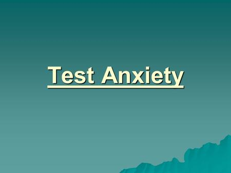 Test Anxiety.  You're not alone if your nerves go haywire over a test. Test anxiety comes in different shapes and sizes from a small feeling of butterflies.