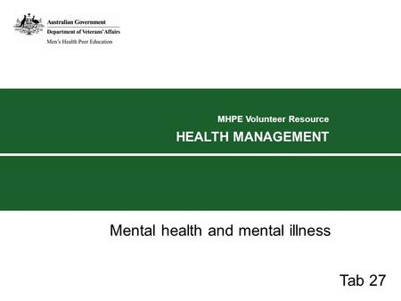 MHPE Volunteer Resource HEALTH MANAGEMENT Mental health and mental illness Tab 27.