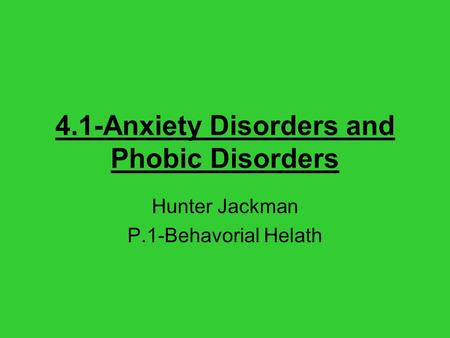 4.1-Anxiety Disorders and Phobic Disorders Hunter Jackman P.1-Behavorial Helath.