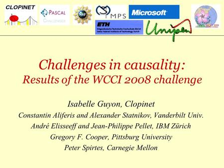 Challenges in causality: Results of the WCCI 2008 challenge Isabelle Guyon, Clopinet Constantin Aliferis and Alexander Statnikov, Vanderbilt Univ. André.