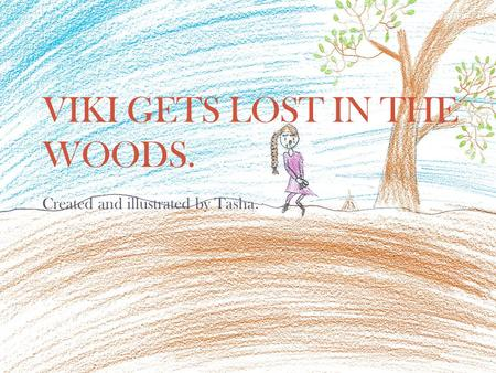 VIKI GETS LOST IN THE WOODS. Created and illustrated by Tasha.