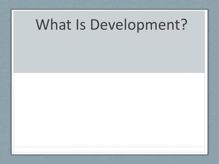 What Is Development?. Syllabus Candidates should be able to: describe why some countries are classified as developed and others are not; describe the.