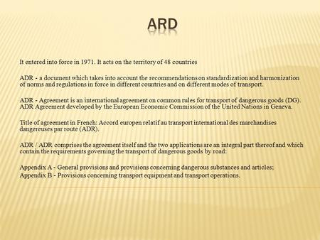 It entered into force in 1971. It acts on the territory of 48 countries ADR - a document which takes into account the recommendations on standardization.