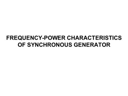 FREQUENCY-POWER CHARACTERISTICS OF SYNCHRONOUS GENERATOR