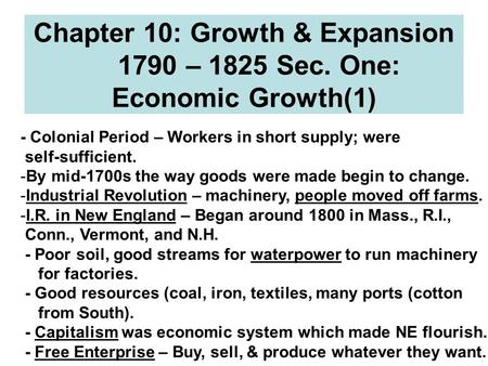 Chapter 10: Growth & Expansion 1790 – 1825 Sec. One: Economic Growth(1) - Colonial Period – Workers in short supply; were self-sufficient. -By mid-1700s.