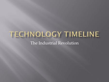 The Industrial Revolution.  Work done by hand  Very slow  Expensive  Maybe dangerous.