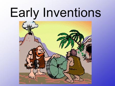 Early Inventions.