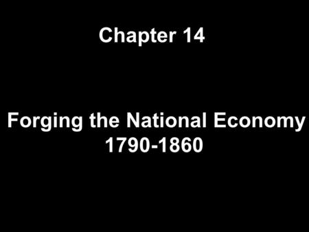 Forging the National Economy 1790-1860 Chapter 14.