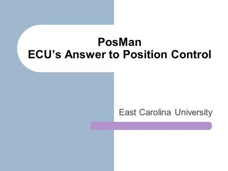 PosMan ECU's Answer to Position Control East Carolina University.