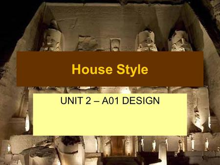 House Style UNIT 2 – A01 DESIGN. Example Representing this in your Design The colours that I will use are gold, white and brown. I am using these colours.