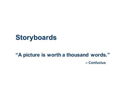 "Storyboards ""A picture is worth a thousand words."" – Confucius."