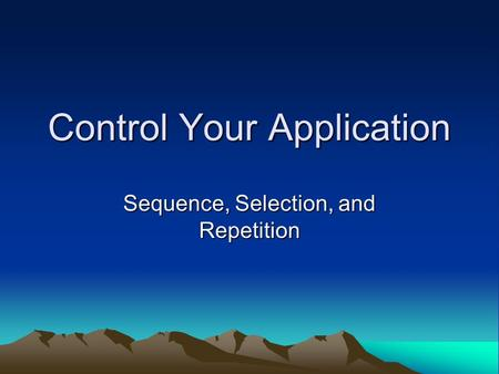 Control Your Application Sequence, Selection, and Repetition.