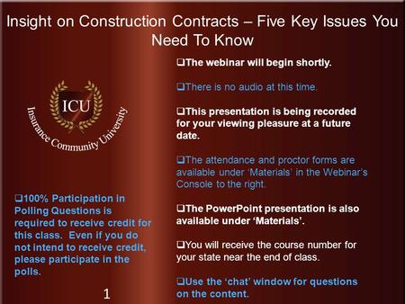 Insurance Community University Insight on Construction Contracts – Five Key Issues You Need To Know 1  The webinar will begin shortly.  There is no audio.